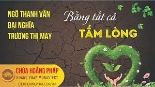 Tọa đàm: Bằng tất cả tấm lòng - Đại Nghĩa,  Ngô Thanh Vân & Trương Thị May