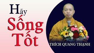 Hãy Sống Tốt - TT. Thích Quang Thạnh (Chùa Xá Lợi) 08.09.2019