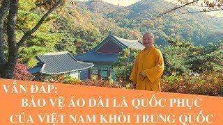 Vấn đáp: Bảo vệ áo dài là quốc phục của Việt Nam khỏi Trung Quốc | Thích Nhật Từ