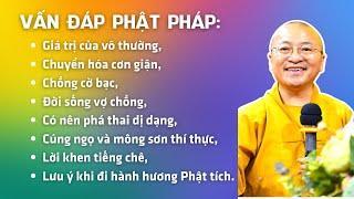 Vấn đáp Phật pháp: Giá trị của vô thường, chuyển hóa cơn giận, chồng cờ bạc, đời sống vợ chồng,...