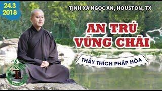 An Trú Vững Chãi  ( Tịnh Xá Ngọc An , 24.3.2018 )