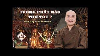 Tượng Phật Nào Thờ Tốt ? Thầy Thích Pháp Hòa ( Vấn Đáp Vancouver 15.7.2017 )