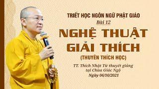 NGHỆ THUẬT GIẢI THÍCH (THUYÊN THÍCH HỌC) | Triết học ngôn ngữ Phật giáo | Bài 12