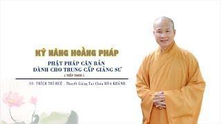 Phật pháp căn bản (phần tiếp theo) || Thầy Thích Trí Huệ