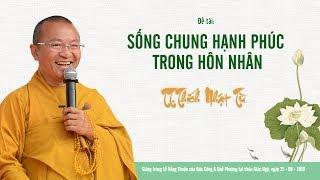 SỐNG CHUNG HẠNH PHÚC TRONG HÔN NHÂN - TT. THÍCH NHẬT TỪ