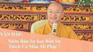 Vấn đáp: Niệm Bản Sư hay Bổn Sư Thích Ca Mâu Mi Phật ? | Thích Nhật Từ