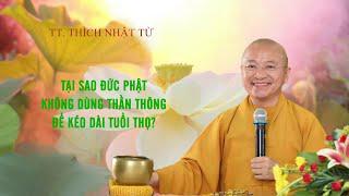 Vấn đáp: Tại sao đức Phật không dùng Thần Thông để kéo dài Tuổi Thọ ? | TT. Thích Nhật Từ