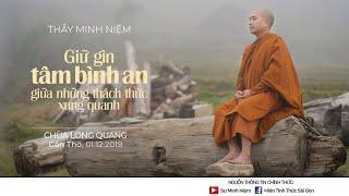 Thầy Minh Niệm | Giữ gìn Tâm bình an giữa những thách thức xung quanh | Chùa Long Quang - 01.12.2019