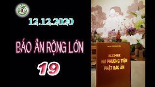 Báo Ân Rộng Lớn 19 - Thầy Thích Pháp Hòa (Tv Trúc Lâm, ngày 12.12.2020)