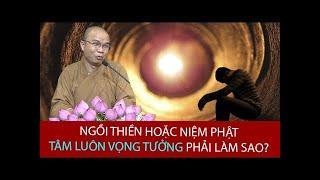 Làm gì để Ngồi Thiền hoặc Niệm Phật Tâm hết Vọng Tưởng