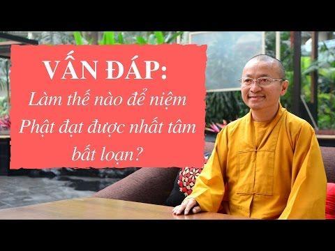 Vấn đáp: Làm thế nào để niệm Phật đạt được nhất tâm bất loạn ?