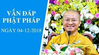 Vấn đáp Phật pháp ngày 04-12-2018 | Thích Nhật Từ