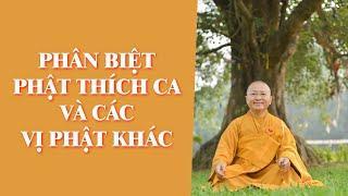 Phân Biệt PHẬT THÍCH CA Và Các Vị PHẬT Khác | TT. Thích Nhật Từ