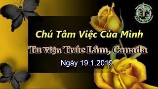 Chú Tâm Việc Của Mình - Thầy Thích Pháp Hòa ( Tu Viện Trúc Lâm , Ngày 19.1.2019 )
