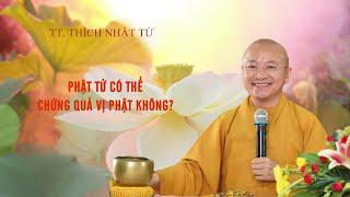Vấn đáp: Phật tử tại gia có thể chứng quả vị Phật hay không ? | TT. Thích Nhật Từ
